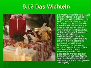 8.12 Das Wichteln Der vorweihnachtliche Brauch des Wichtelns ist besonders be
