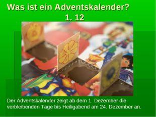 Was ist ein Adventskalender? 1. 12 Der Adventskalender zeigt ab dem 1. Dezemb