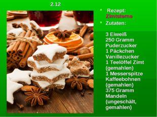 Rezept: Zimtsterne Zutaten: 3 Eiweiß 250 Gramm Puderzucker 1 Päckchen Vanil