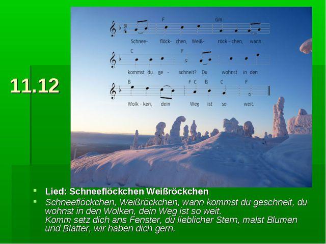 11.12 Lied: Schneeflöckchen Weißröckchen Schneeflöckchen, Weißröckchen, wann...
