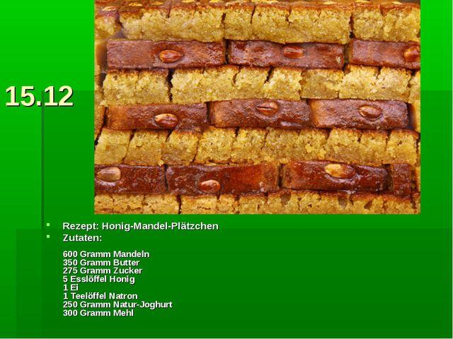 15.12 Rezept: Honig-Mandel-Plätzchen Zutaten: 600 Gramm Mandeln 350 Gramm B...