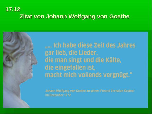 17.12 Zitat von Johann Wolfgang von Goethe