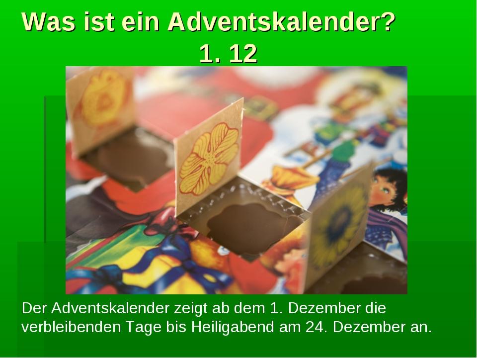 Was ist ein Adventskalender? 1. 12 Der Adventskalender zeigt ab dem 1. Dezemb...