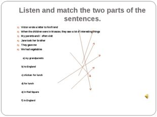 Listen and match the two parts of the sentences. Victor wrote a letter to his