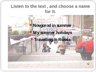 Listen to the text , and choose a name for it. Novgorod in summer My summer h