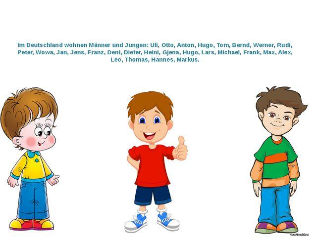 Im Deutschland wohnen Männer und Jungen: Uli, Otto, Anton, Hugo, Tom, Bernd,...