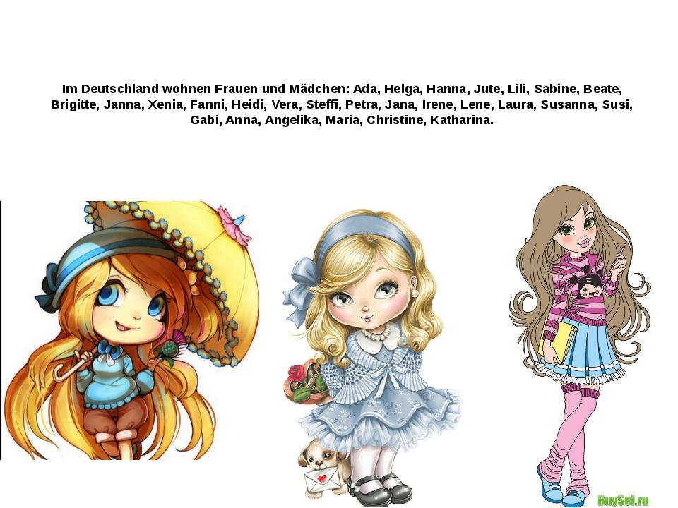 Im Deutschland wohnen Frauen und Mädchen: Ada, Helga, Hanna, Jute, Lili, Sabi...