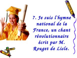 7. Je suis l'hymne national de la France, un chant révolutionnaire écrit par