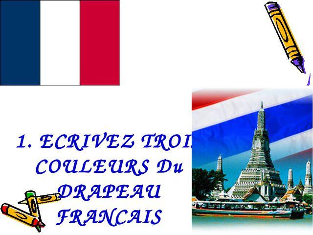 1. ECRIVEZ TROIS COULEURS Du DRAPEAU FRANCAIS