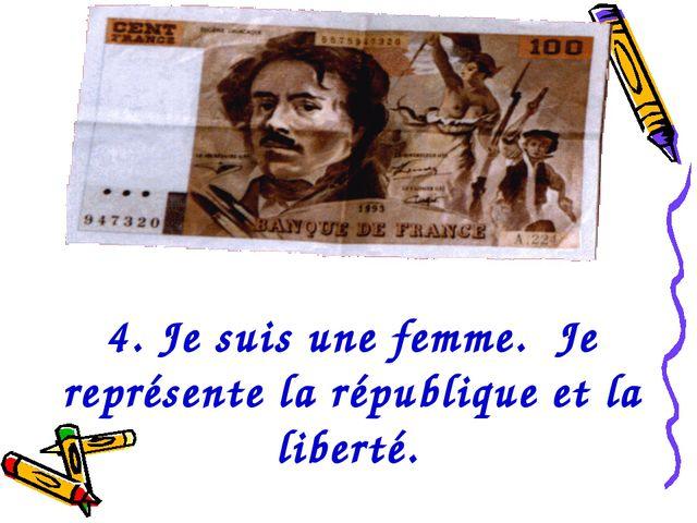 4. Je suis une femme. Je représente la république et la liberté.