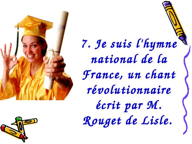 7. Je suis l'hymne national de la France, un chant révolutionnaire écrit par...