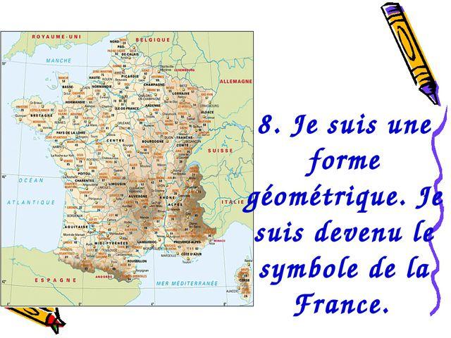 8. Je suis une forme géométrique. Je suis devenu le symbole de la France.