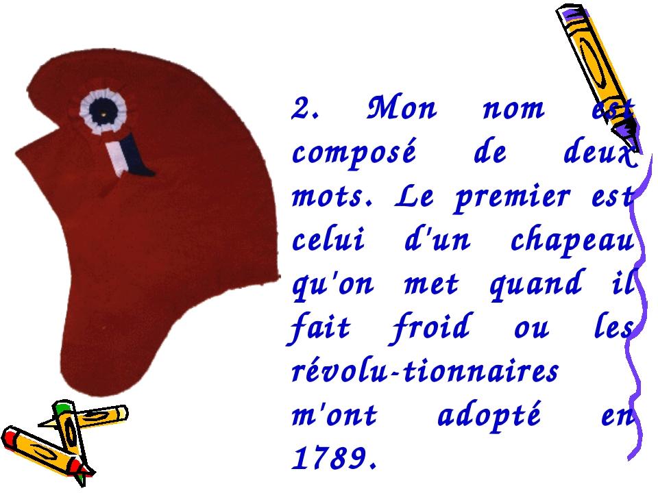 2. Mon nom est composé de deux mots. Le premier est celui d'un chapeau qu'on...