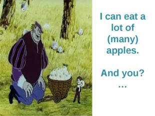 I can eat a lot of (many) apples. And you? …