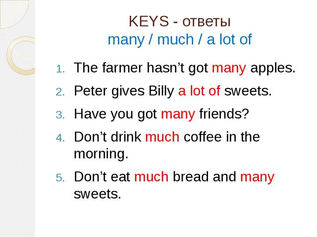 KEYS - ответы many / much / a lot of The farmer hasn't got many apples. Peter...