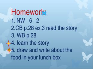 Homework: 1. NW 6 2 2.CB p.28 ex.3 read the story 3. WB p.28 4. learn the st