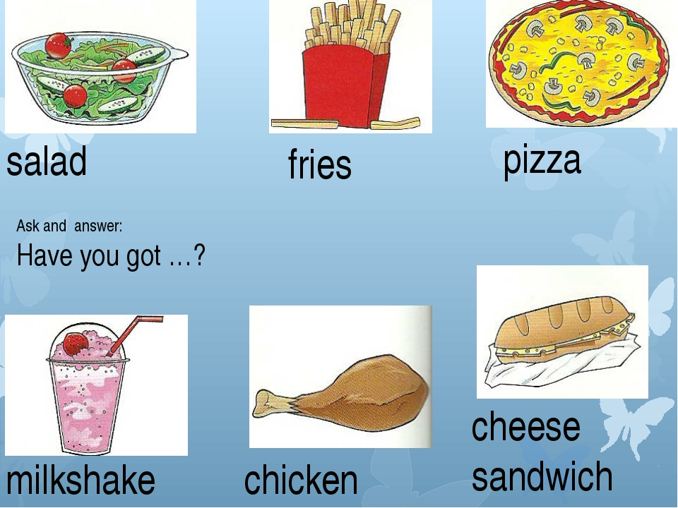 salad fries pizza milkshake chicken cheese sandwich Ask and answer: Have you...
