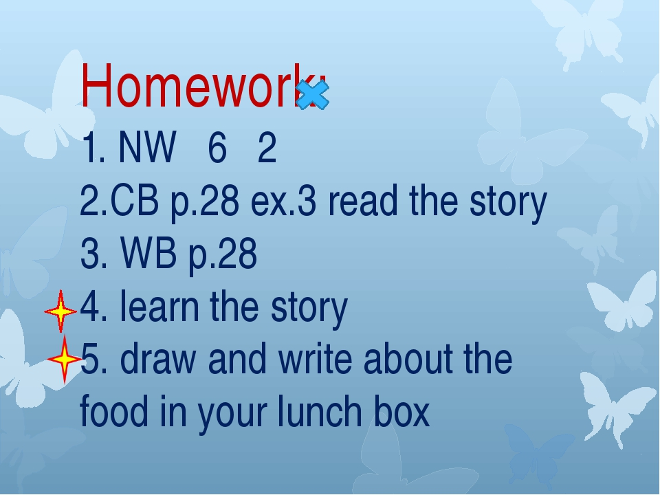 Homework: 1. NW 6 2 2.CB p.28 ex.3 read the story 3. WB p.28 4. learn the st...