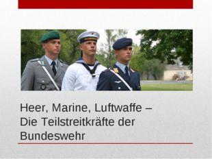 Heer, Marine, Luftwaffe – Die Teilstreitkräfte der Bundeswehr