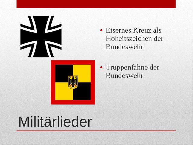 Militärlieder Eisernes Kreuz als Hoheitszeichen der Bundeswehr Truppenfahne d...