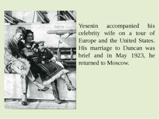 Yesenin accompanied his celebrity wife on a tour of Europe and the United Sta