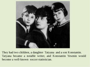 They had two children, a daughter  Tatyana  and a son Konstantin. Tatyana bec