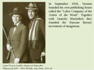 "In September 1918, Yesenin founded his own publishing house called the ""Labor"