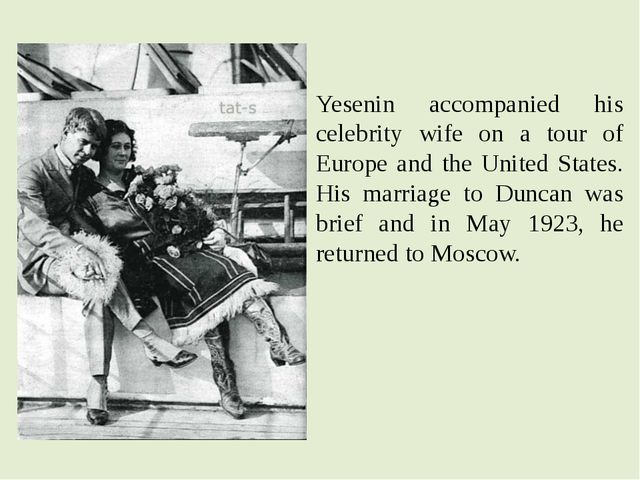 Yesenin accompanied his celebrity wife on a tour of Europe and the United Sta...