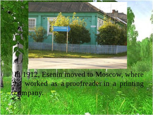In 1912, Esenin moved to Moscow, where he worked as a proofreader in a printi...
