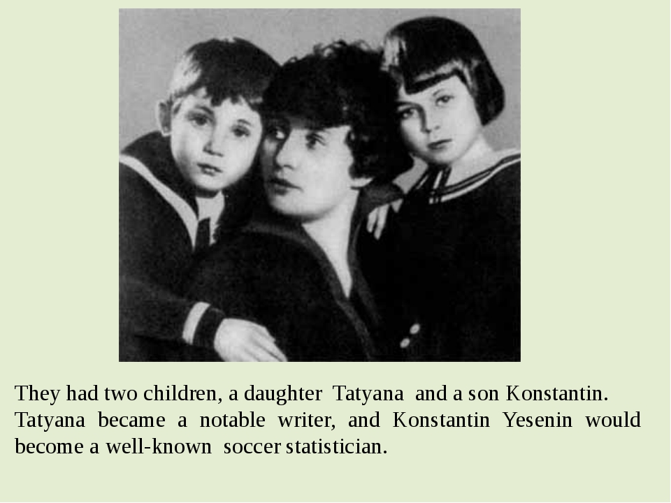 They had two children, a daughter  Tatyana  and a son Konstantin. Tatyana bec...