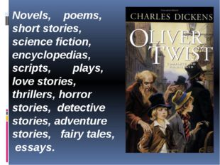 Novels, poems, short stories, science fiction, encyclopedias, scripts, plays,