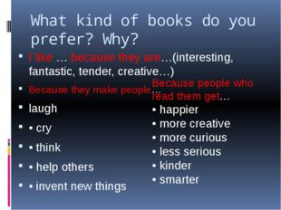 What kind of books do you prefer? Why? I like … because they are…(interesting