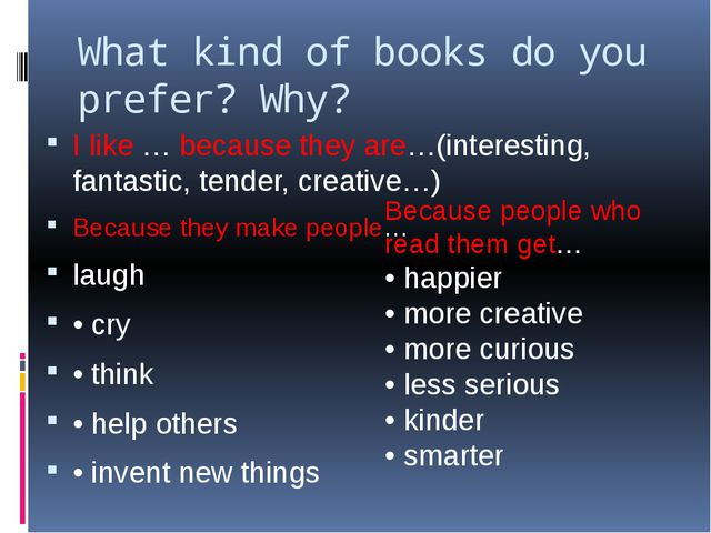 What kind of books do you prefer? Why? I like … because they are…(interesting...