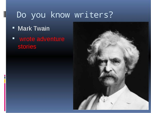 Do you know writers? Mark Twain wrote adventure stories