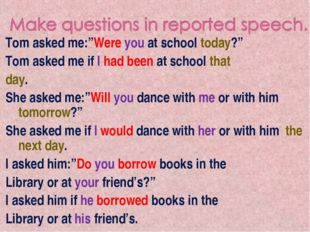 """Tom asked me:""""Were you at school today?"""" Tom asked me if I had been at school"""