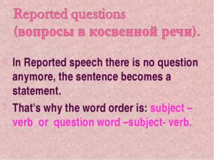 In Reported speech there is no question anymore, the sentence becomes a state