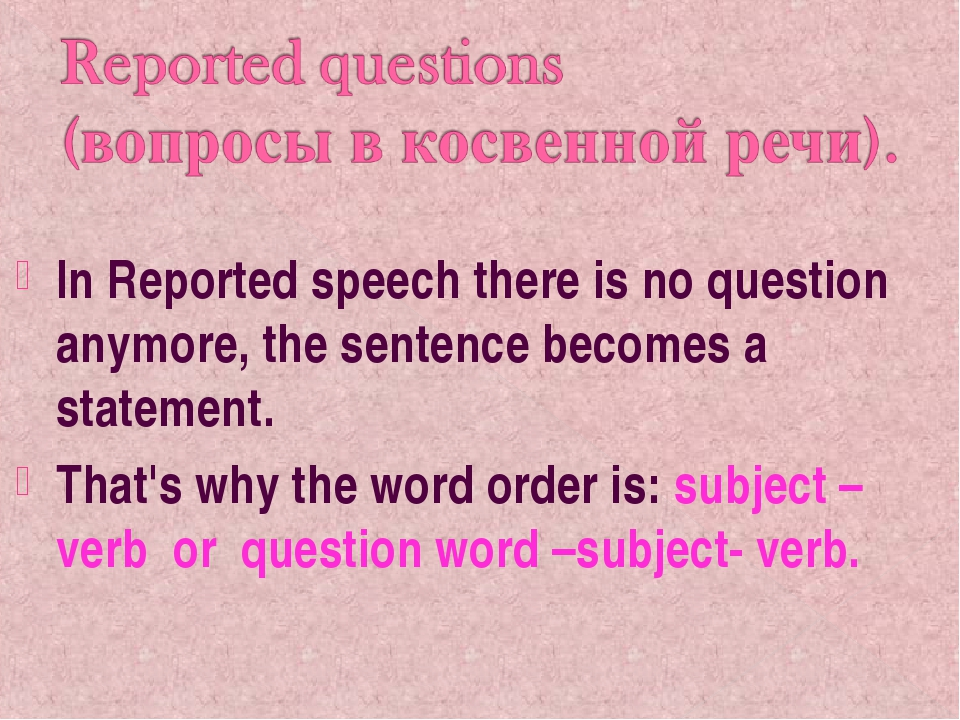 In Reported speech there is no question anymore, the sentence becomes a state...