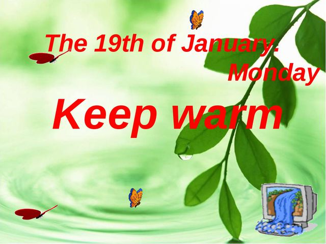 The 19th of January. Monday Keep warm