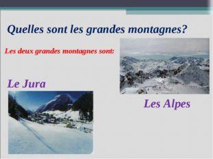 Quelles sont les grandes montagnes? Les deux grandes montagnes sont: Les Alpe