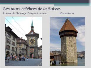 Les tours célèbres de la Suisse. la tour de l'horloge Zeitglockenturm Wassert