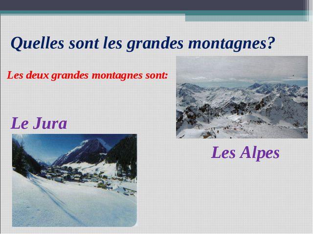Quelles sont les grandes montagnes? Les deux grandes montagnes sont: Les Alpe...