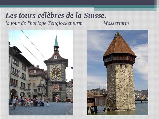 Les tours célèbres de la Suisse. la tour de l'horloge Zeitglockenturm Wassert...