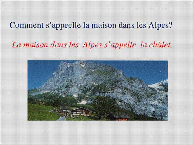 Comment s'appeelle la maison dans les Alpes? La maison dans les Alpes s'appel...