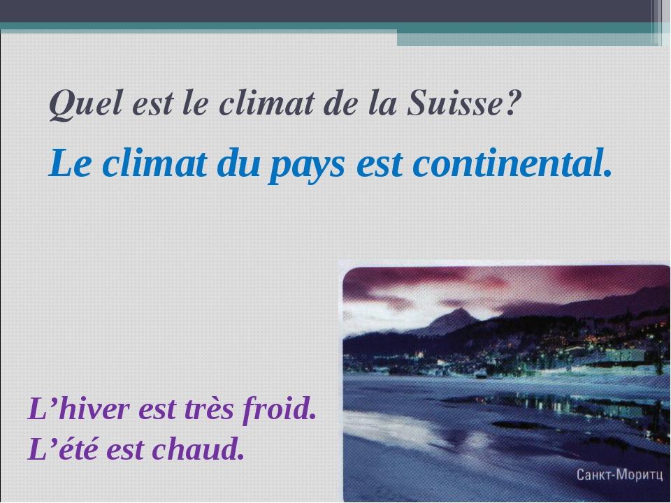 Quel est le climat de la Suisse? Le climat du pays est continental. L'hiver e...