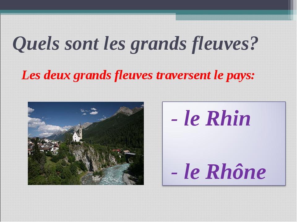 Quels sont les grands fleuves? Les deux grands fleuves traversent le pays: