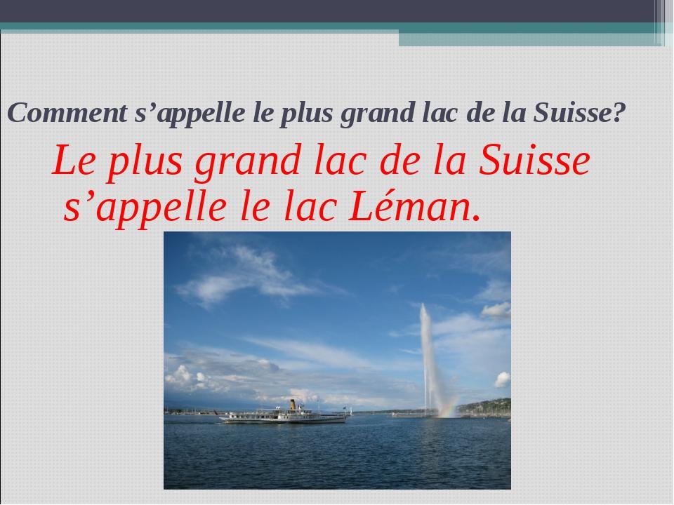 Comment s'appelle le plus grand lac de la Suisse? Le plus grand lac de la Sui...