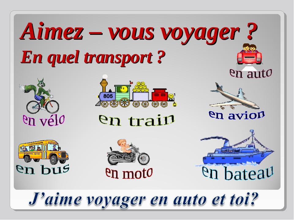 Aimez – vous voyager ? En quel transport ?