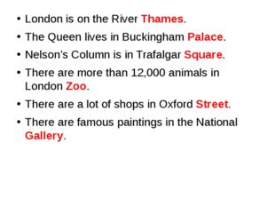 London is on the River Thames. The Queen lives in Buckingham Palace. Nelson'