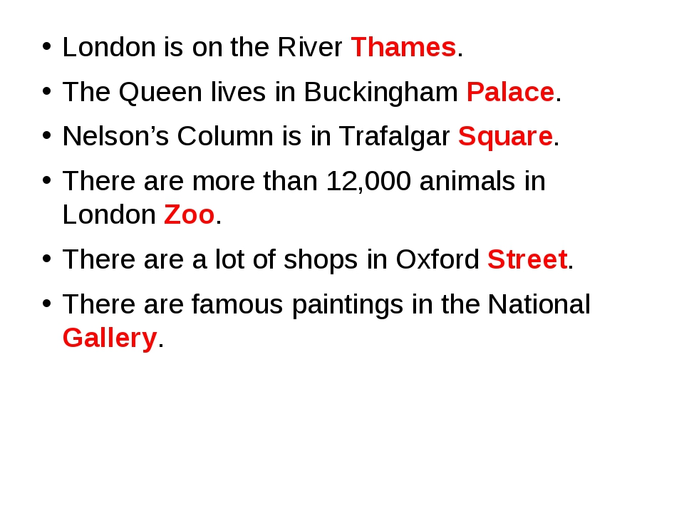 London is on the River Thames. The Queen lives in Buckingham Palace. Nelson'...
