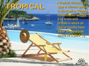 TROPICAL A tropical climate is a type of climate typical in the tropics. Clim